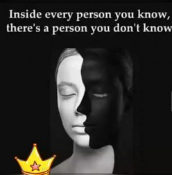 Inside every person you know; there's a person you don't know: the reflection in the mirror!