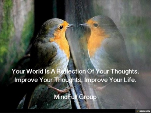 Your World is a Reflection of your Thoughts - Improve your thoughts, Improve your life!