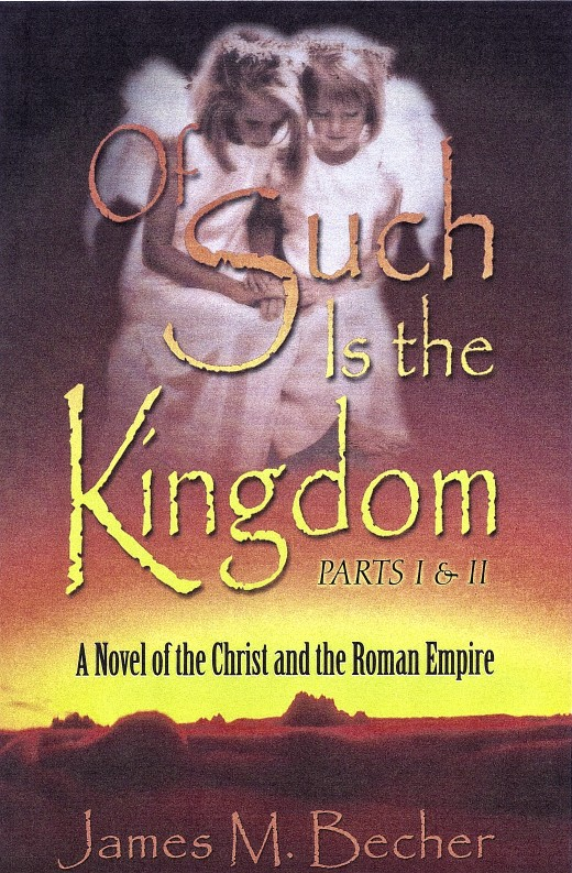 """Of Such Is The KIngdom, Parts I & II, A Novel of the Christ and the Roman Empire"""