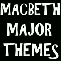 William Shakespeare's Macbeth:  Thematic Interpretation of Macbeth, Lady Macbeth, & the Three Witches