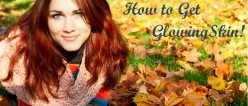 4 Tips for Glowing Skin During Autumn & Winter