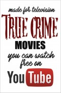 10 Made-for-Tv Movies Based on True Crime Stories You Can Watch on YouTube