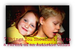 What You Shouldn't Say to Parents of an Autistic Child