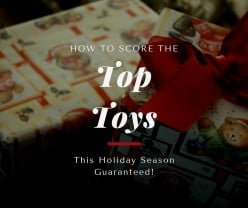 How to Score the Top Toys This Holiday Season Guaranteed!