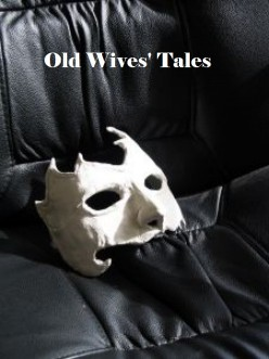 Truth or Consequences? Old Wives' Tales And The Trouble They Can Cause