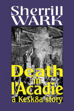 Book Review: Death in I'Acadie: A Kesk8a Story by Sherrill Wark