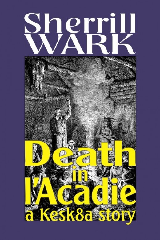 "Front cover of ""Death in I'Acadie: A Kesk8a Story"" by Sherrill Wark"