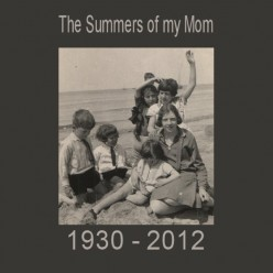 The Summers of my Mom - a Mother's Day Tribute