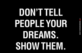 Dreams are limitless so go after your dreams