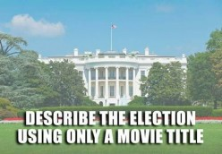 Describe The Election Using Only A Movie Title