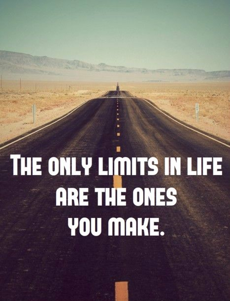 The Only Limits On Your Life Are Those That You Set Yourself Life
