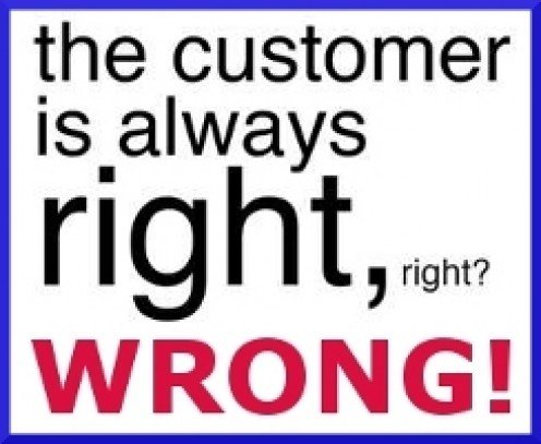 Dear Customer, You Are NOT Always Right...