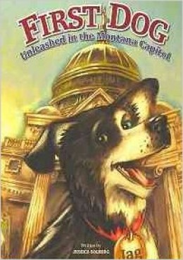 First Dog: Unleashed in the Montana Capitol by Jessica Solberg