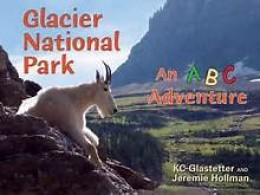 Glacier National Park: An ABC Adventure by KC Glastetter and Jeremie Hollman