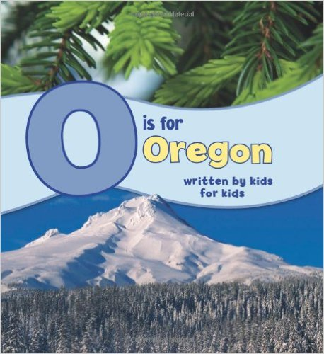O Is for Oregon: Written by Kids for Kids (See My State) by Winterhaven School