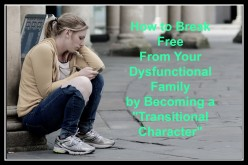 """What Is a Dysfunctional Family? How to Break Free of Yours by Becoming a """"Transitional Character"""""""