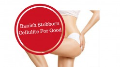 Banish Stubborn Cellulite For Good