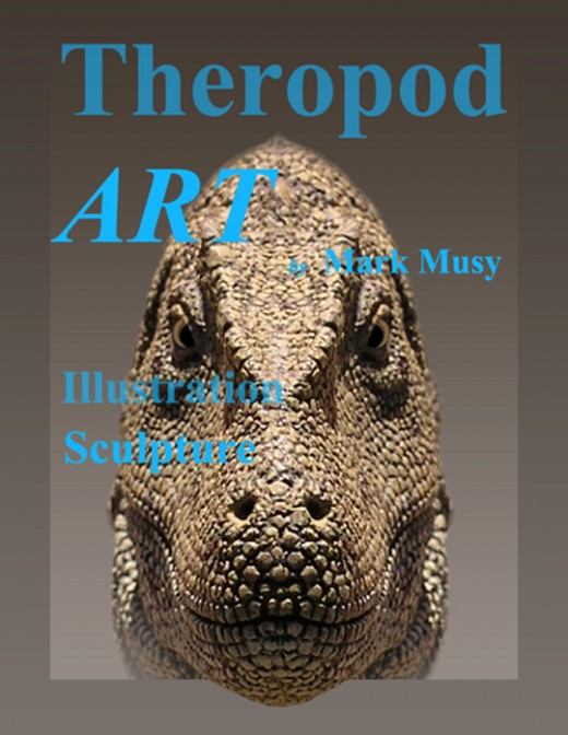 About The Theropod Art E-book Theropod ART includes photographs of sculptures and drawings by Mark Musy describing how he created some of his carnosaur sculptures including Tyrannosaurus rex, Acrocanthosaurus, Giganotosaurus, Albertosaurus.