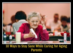 10 Ways to Stay Sane When Caring for an Elderly Parent