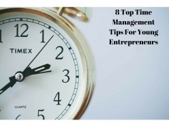 8 Top Time Management Tips For Young Entrepreneurs