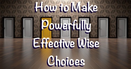 How to Take Charge of Your Life with Effective Wise Choices