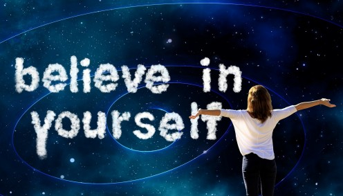 Believe in yourself and your abilities.
