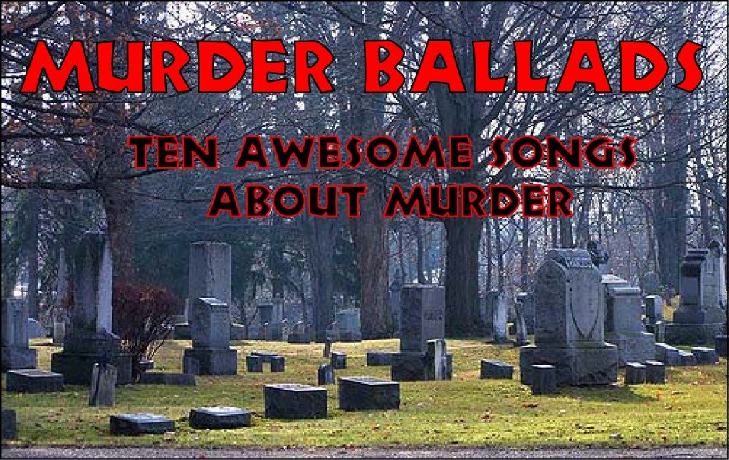 Murder Ballads 10 Killer Songs About Homicide Spinditty