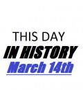 This Day in History: March 14th