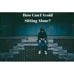How Can I Avoid Sitting Alone?