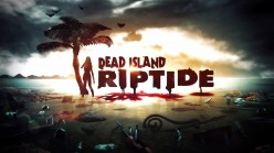 Dead Island Riptide: Game Review