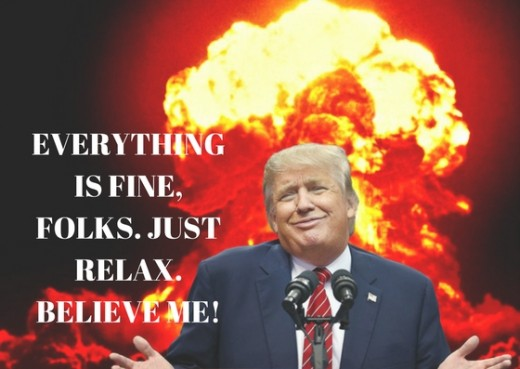 As  the world is in chaos because of Trump's erraticism, Trump is assuring you everything going on around you is just fine.  Believe him, folks!