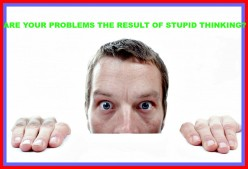 Are Your Problems the Result of Stupid Thinking?