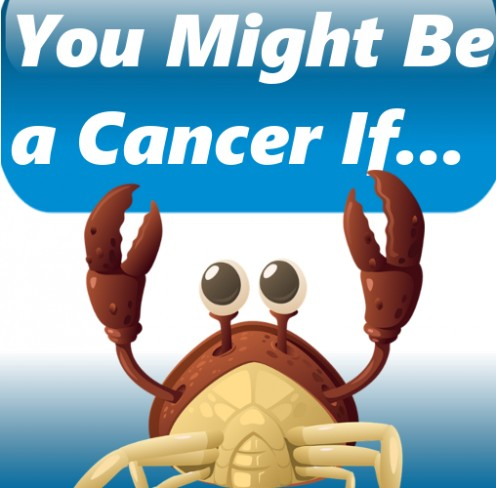 You Might Be a Cancer If...