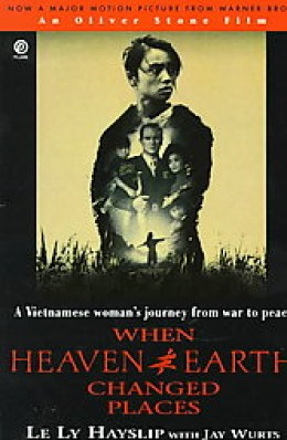 When Heaven and Earth Changed Places By Le Ly Hayslip with Jay Wurts