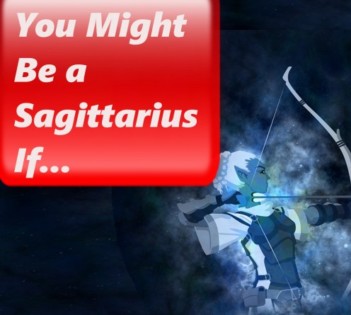 You Might Be a Sagittarius If...