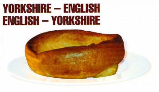 On these lines again, get a YORKSHIRE - ENGLISH, ENGLISH - YORKSHIRE dictionary for translations. Be bi-lingual!