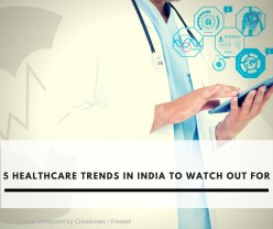 5 Healthcare Trends in India to watch out for