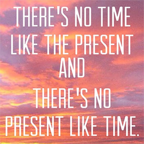 The Present Time is Now!!