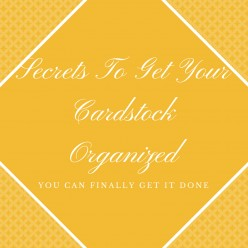 Secrets To Get Your Cardstock Organized