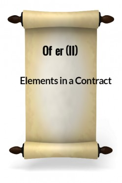 Elements in a Contract III - Offer (II)