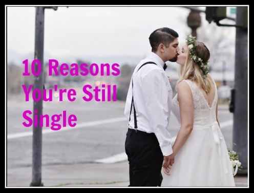 Why Your Boyfriend Won't Marry You: 10 Reasons You're Still Single
