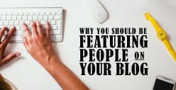 Why You Should Feature People on Your Blog