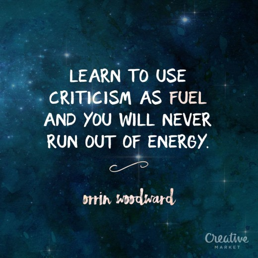 Use Criticism to push you to where you want to go
