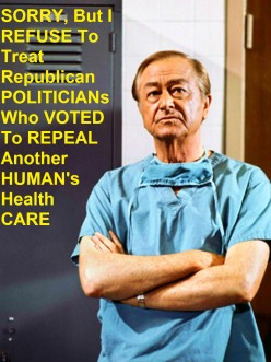 "Should ALL Doctors REFUSE 2 Treat Republican Politicians Who Vote YES On The ""Trump-Care"" Scheme?"
