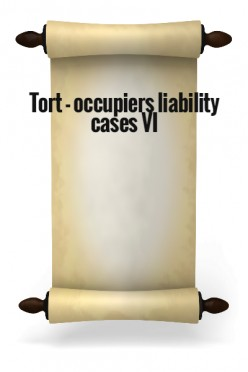 Tort - Occupiers liability cases VI