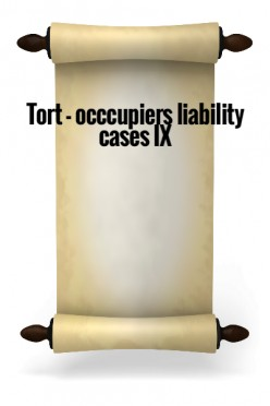 Tort - Occupiers liability cases IX