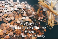 Six Ways to Make Passive Income When You Have No Money