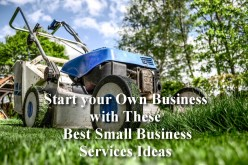 Start your Own Business with these 10 Best Small Business Services Ideas