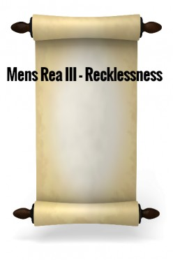 Mens Rea III - Recklessness