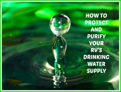 How to Protect and Purify Your RV's Drinking Water Supply